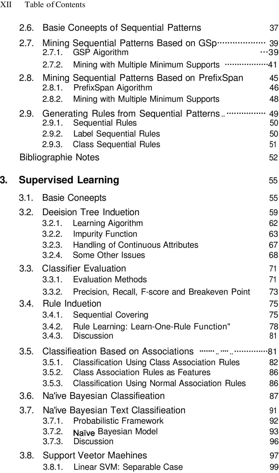 9.2. Label Sequential Rules 50 2.9.3. Class Sequential Rules 51 Bibliographie Notes 52 3. Supervised Learning 55 3.1. Basie Coneepts 55 3.2. Deeision Tree Induetion 59 3.2.1. Learning Aigorithm 62 3.