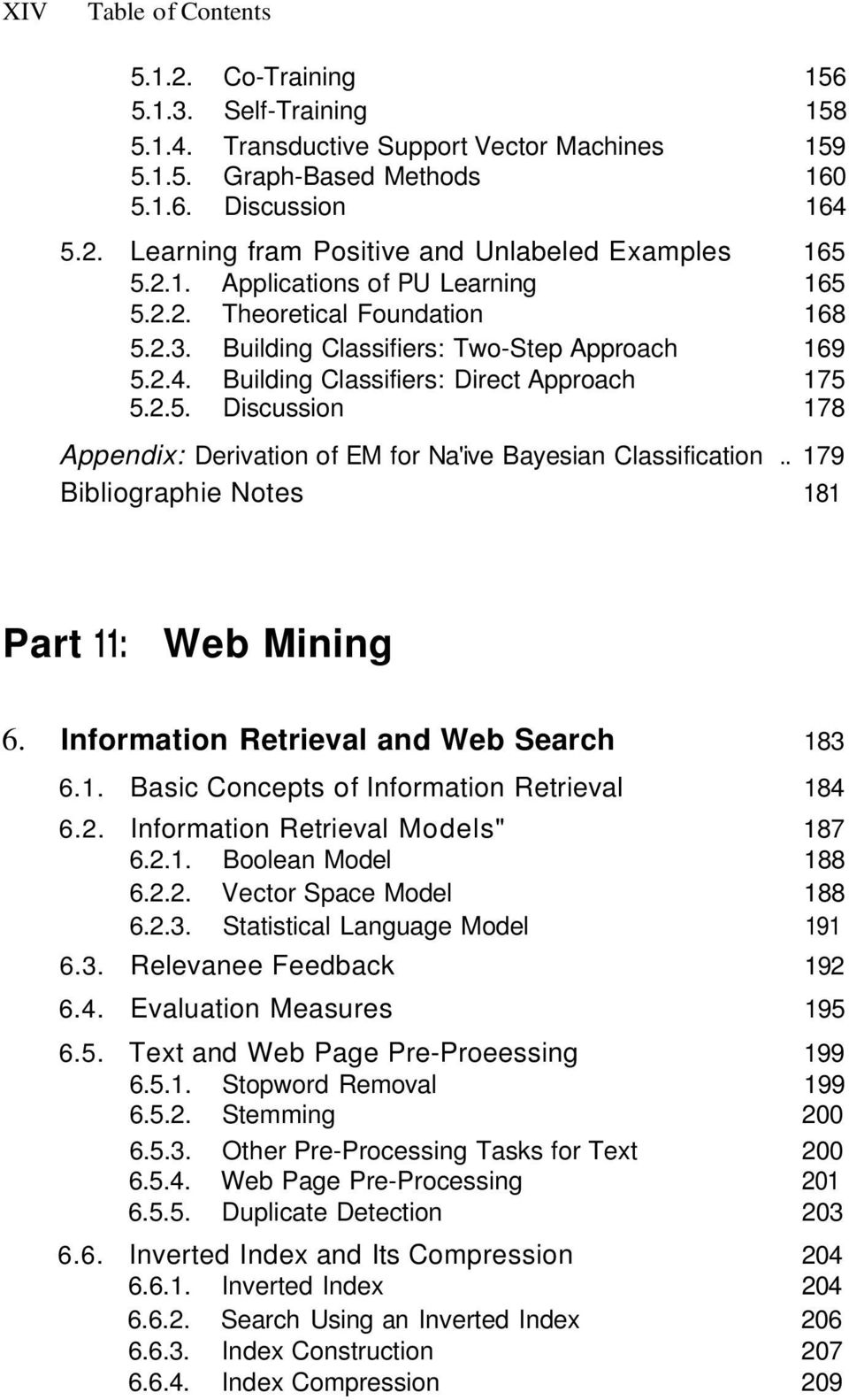 ". 179 Bibliographie Notes 181 Part 11: Web Mining 6. Information Retrieval and Web Search 183 6.1. Basic Concepts of Information Retrieval 184 6.2. Information Retrieval Models"" 187 6.2.1. Boolean Model 188 6."