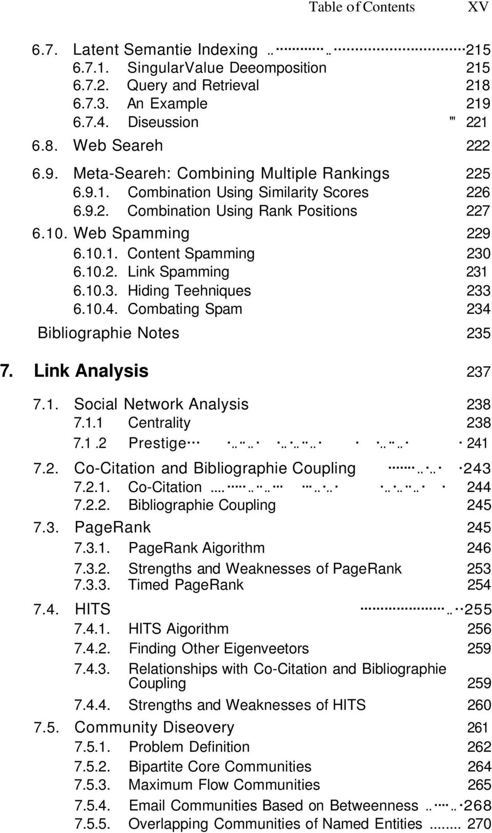 10.4. Combating Spam 234 Bibliographie Notes 235 7. Link Analysis 237 7.1. Social Network Analysis 238 7.1.1 Centrality 238 7.1.2 Prestige.............. 241 7.2. Co-Citation and Bibliographie Coupling.