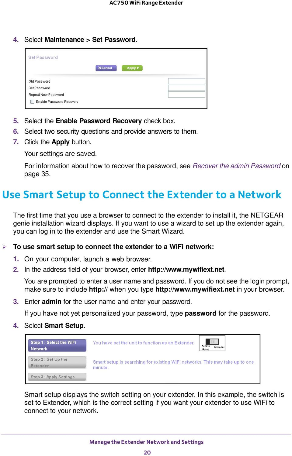Use Smart Setup to Connect the Extender to a Network The first time that you use a browser to connect to the extender to install it, the NETGEAR genie installation wizard displays.