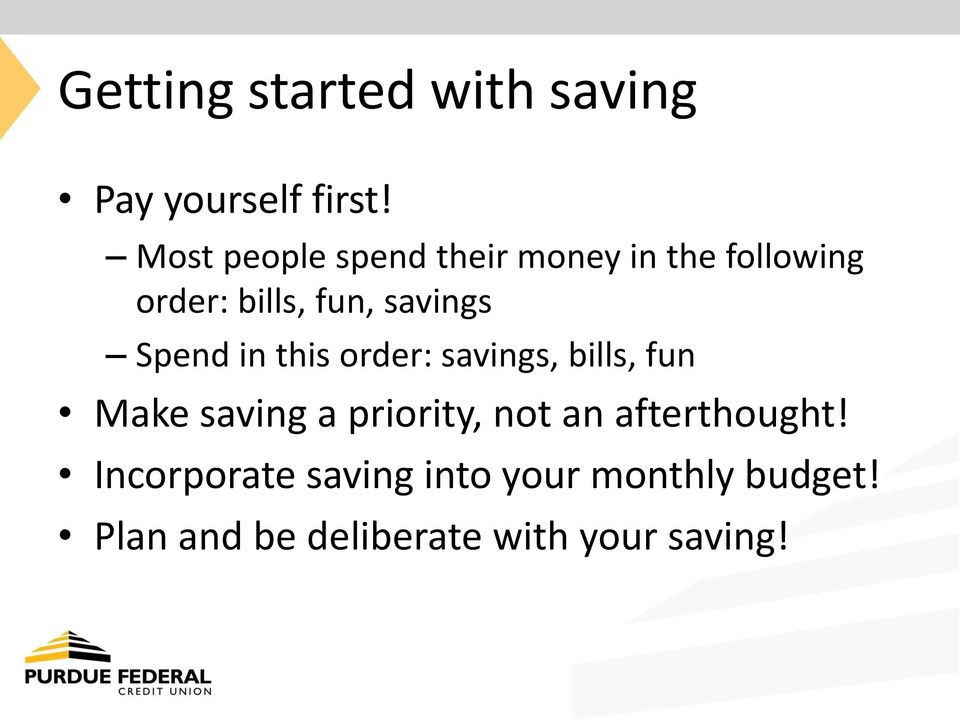 Spend in this order: savings, bills, fun Make saving a priority, not an