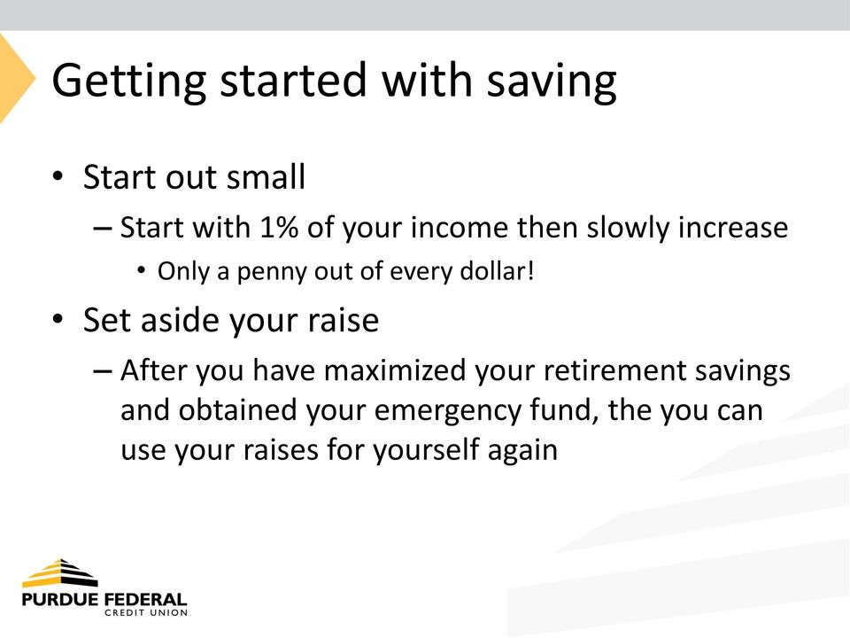 Set aside your raise After you have maximized your retirement savings