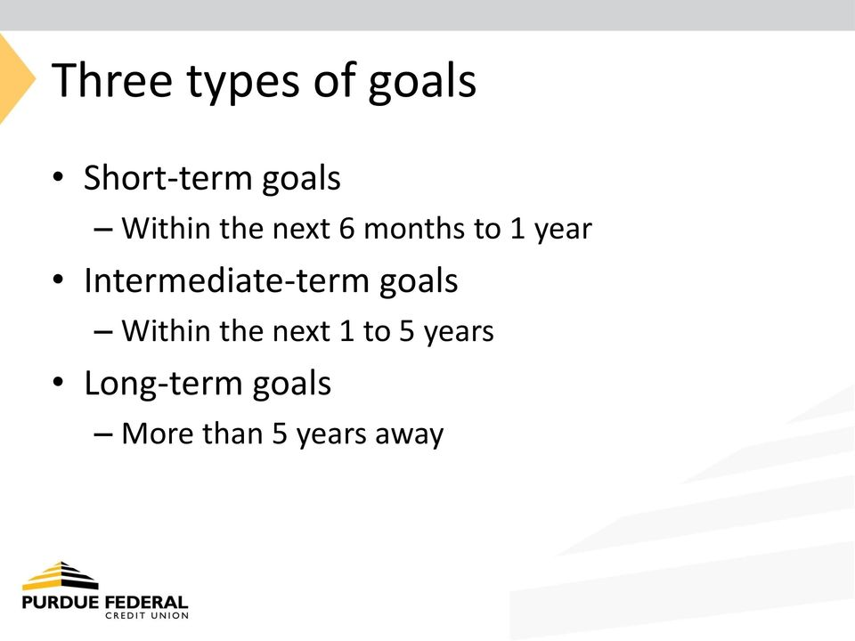 Intermediate-term goals Within the next