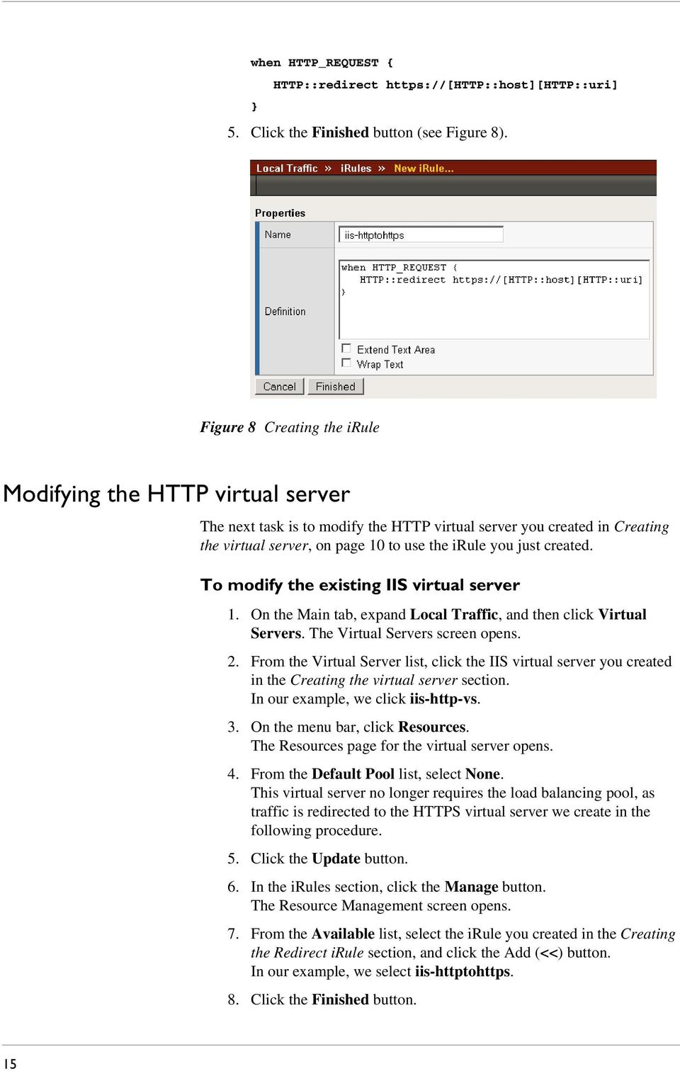 created. To modify the existing IIS virtual server 1. On the Main tab, expand Local Traffic, and then click Virtual Servers. The Virtual Servers screen opens. 2.