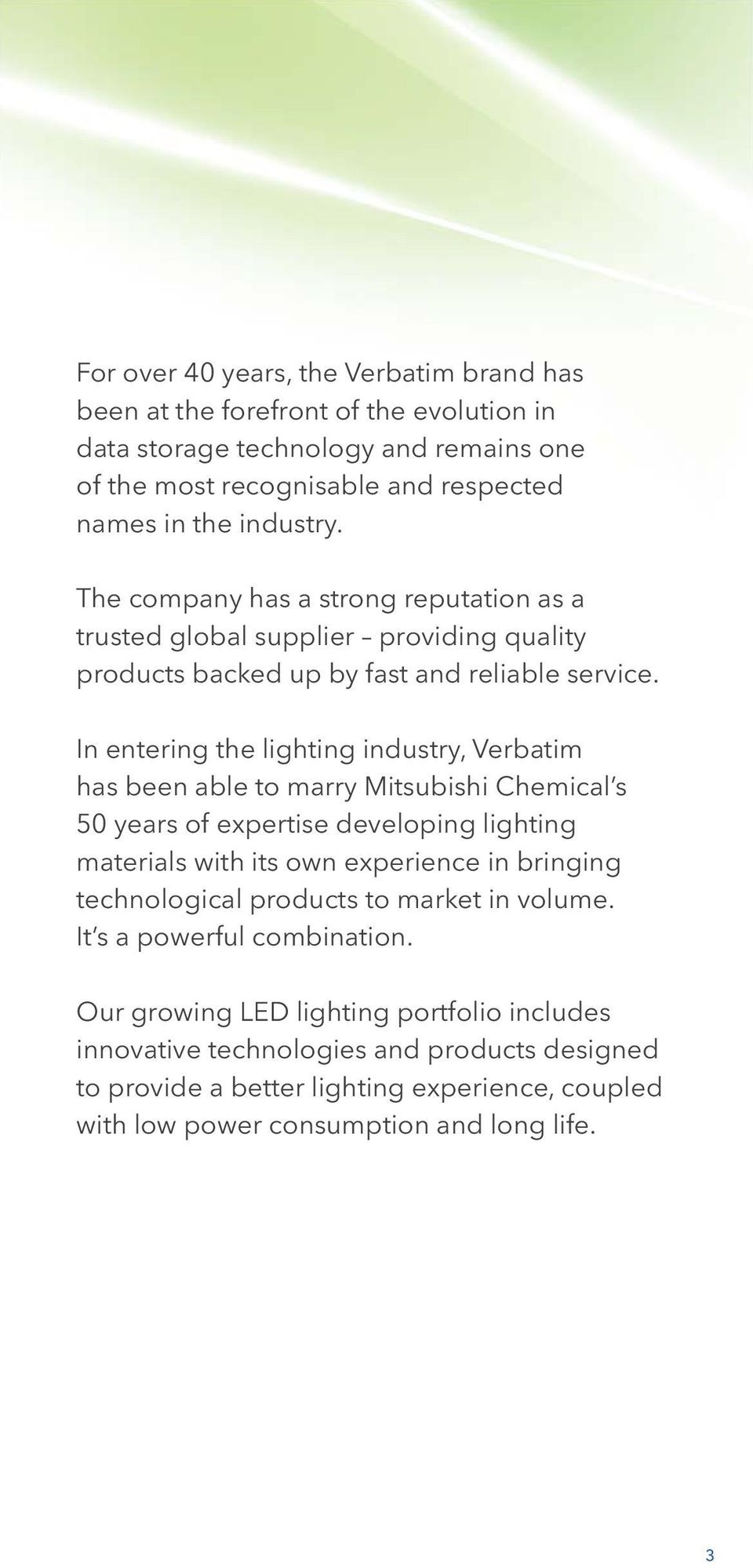 In entering the lighting industry, Verbatim has been able to marry Mitsubishi Chemical s 50 years of expertise developing lighting materials with its own experience in bringing