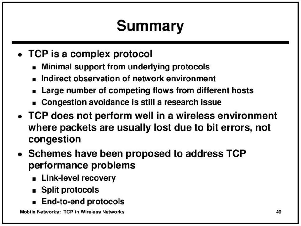 wireless environment where packets are usually lost due to bit errors, not congestion Schemes have been proposed to address