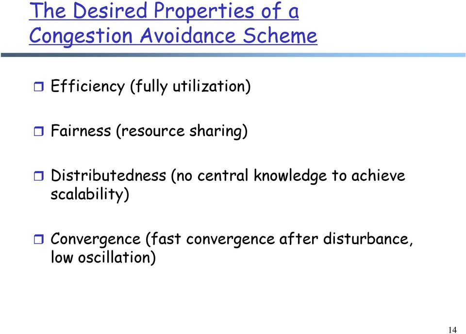 Distributedness (no central knowledge to achieve scalability)