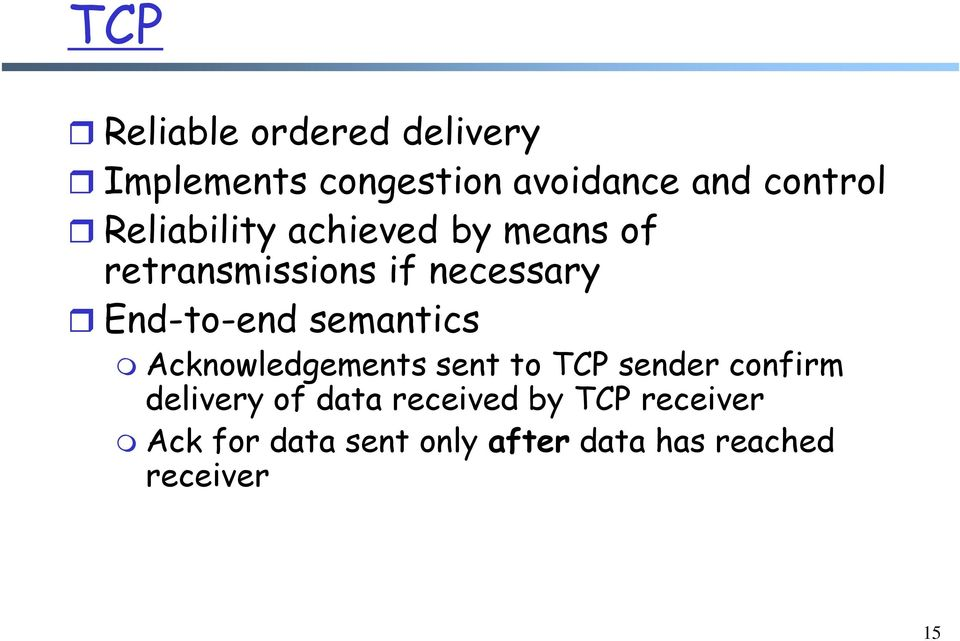 semantics Acknowledgements sent to TCP sender confirm delivery of data