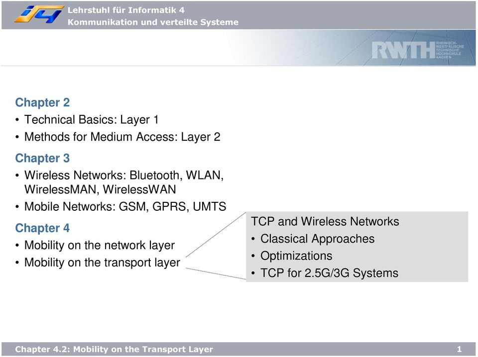 GPRS, UMTS Chapter 4 Mobility on the network layer Mobility on the transport layer