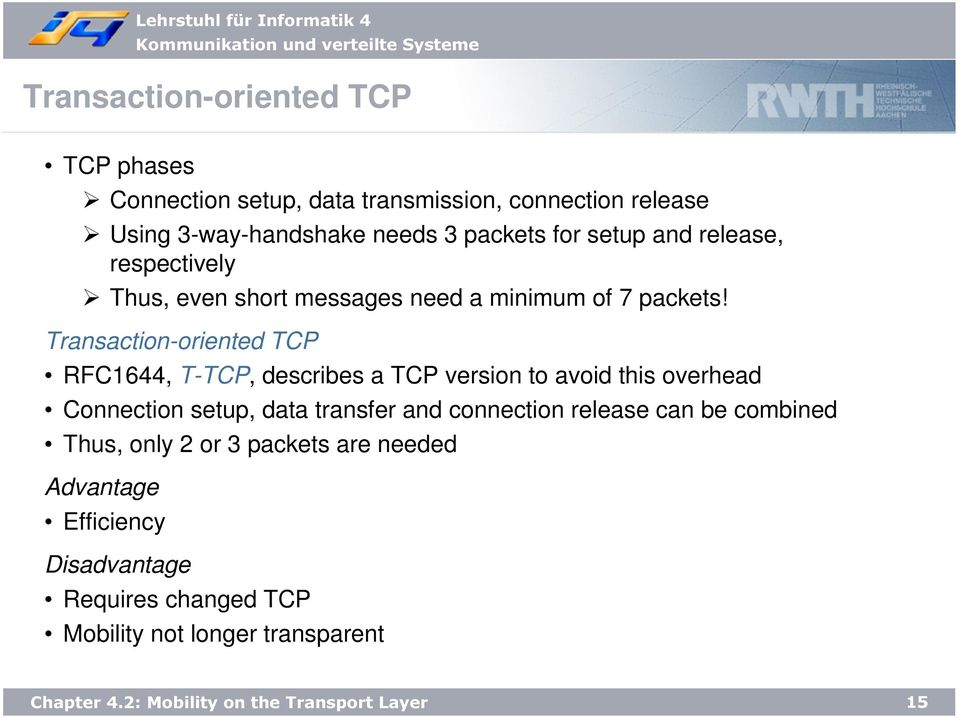 Transaction-oriented TCP RFC1644, T-TCP, describes a TCP version to avoid this overhead Connection setup, data transfer and