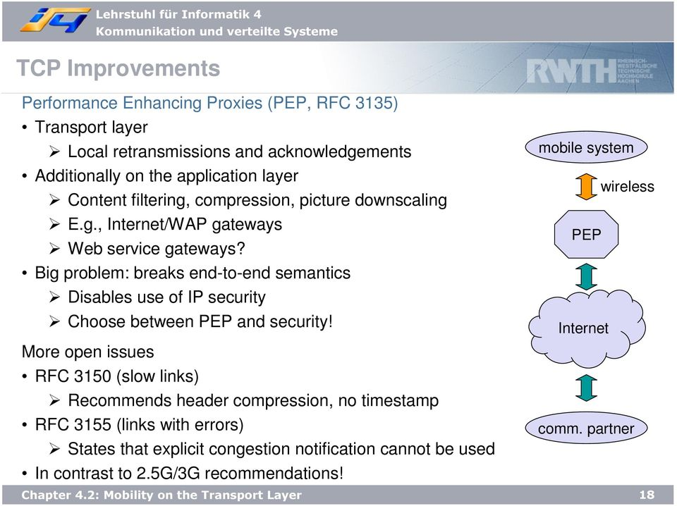 Big problem: breaks end-to-end semantics Disables use of IP security Choose between PEP and security!