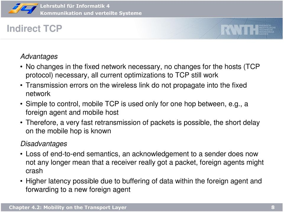 te into the fixed network Simple to control, mobile TCP is used only for one hop between, e.g.