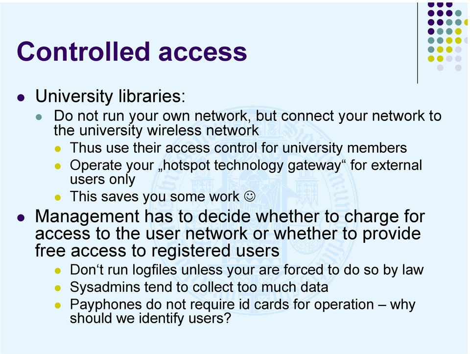 to decide whether to charge for access to the user network or whether to provide free access to registered users Don t run logfiles unless your