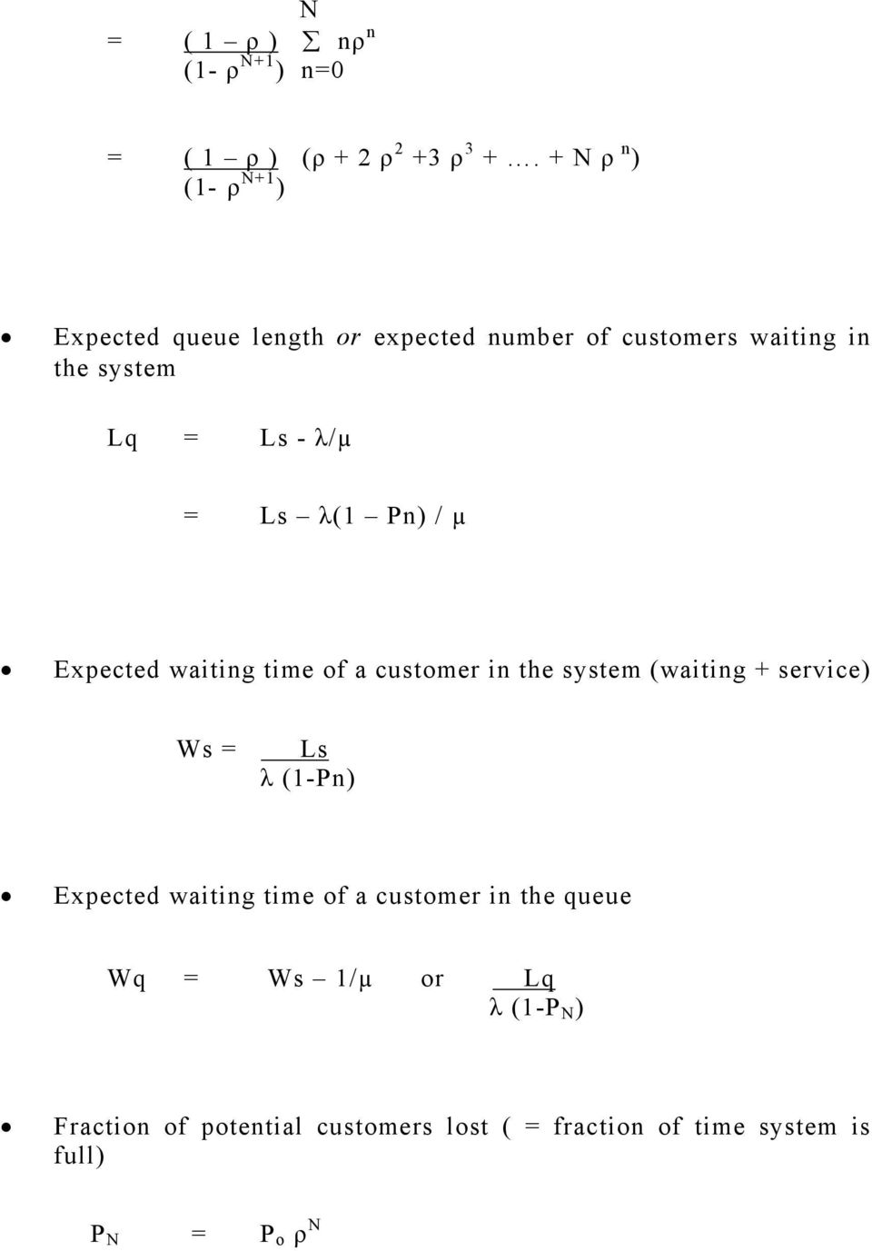 = Ls λ(1 Pn) / µ Expected waiting time of a customer in the system (waiting + service) Ws = Ls λ (1-Pn)