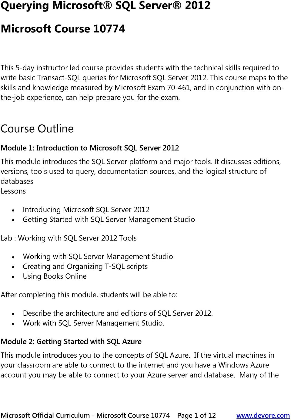 Course Outline Module 1: Introduction to Microsoft SQL Server 2012 This module introduces the SQL Server platform and major tools.