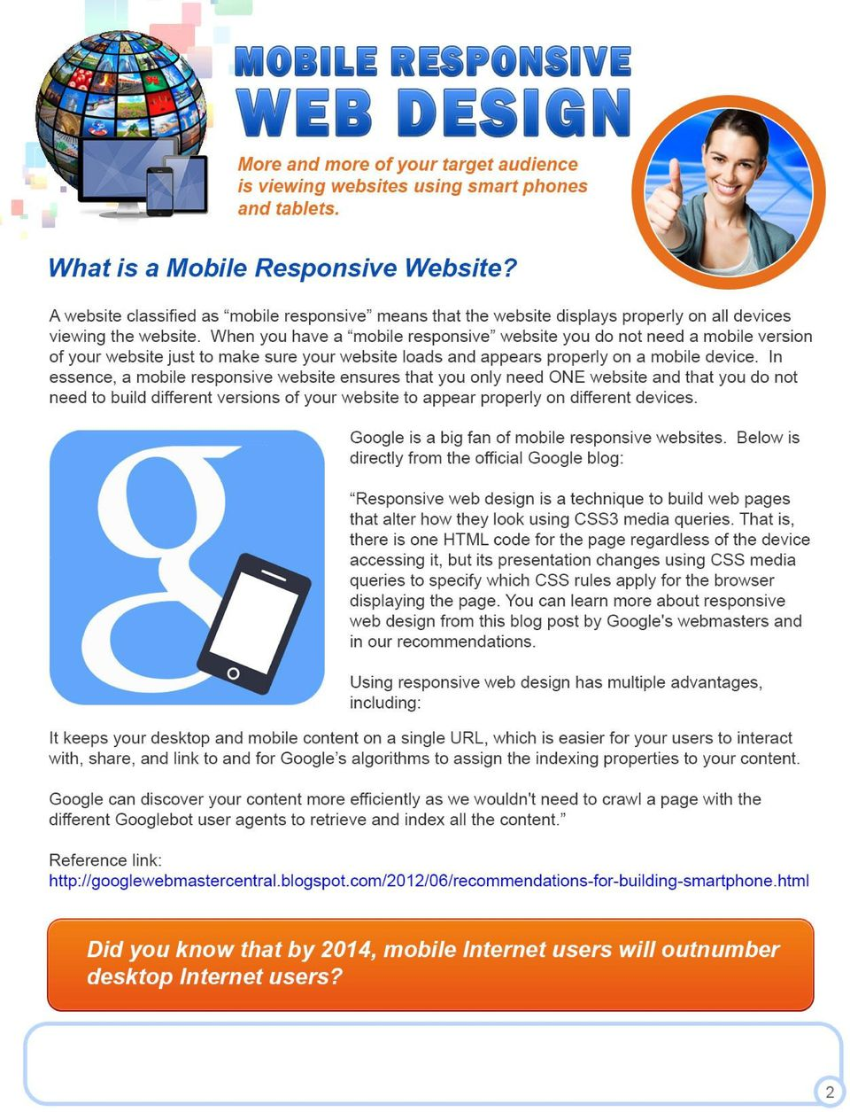 In essence, a mobile responsive website ensures that you only need ONE website and that you do not need to build different versions of your website to appear properly on different devices.