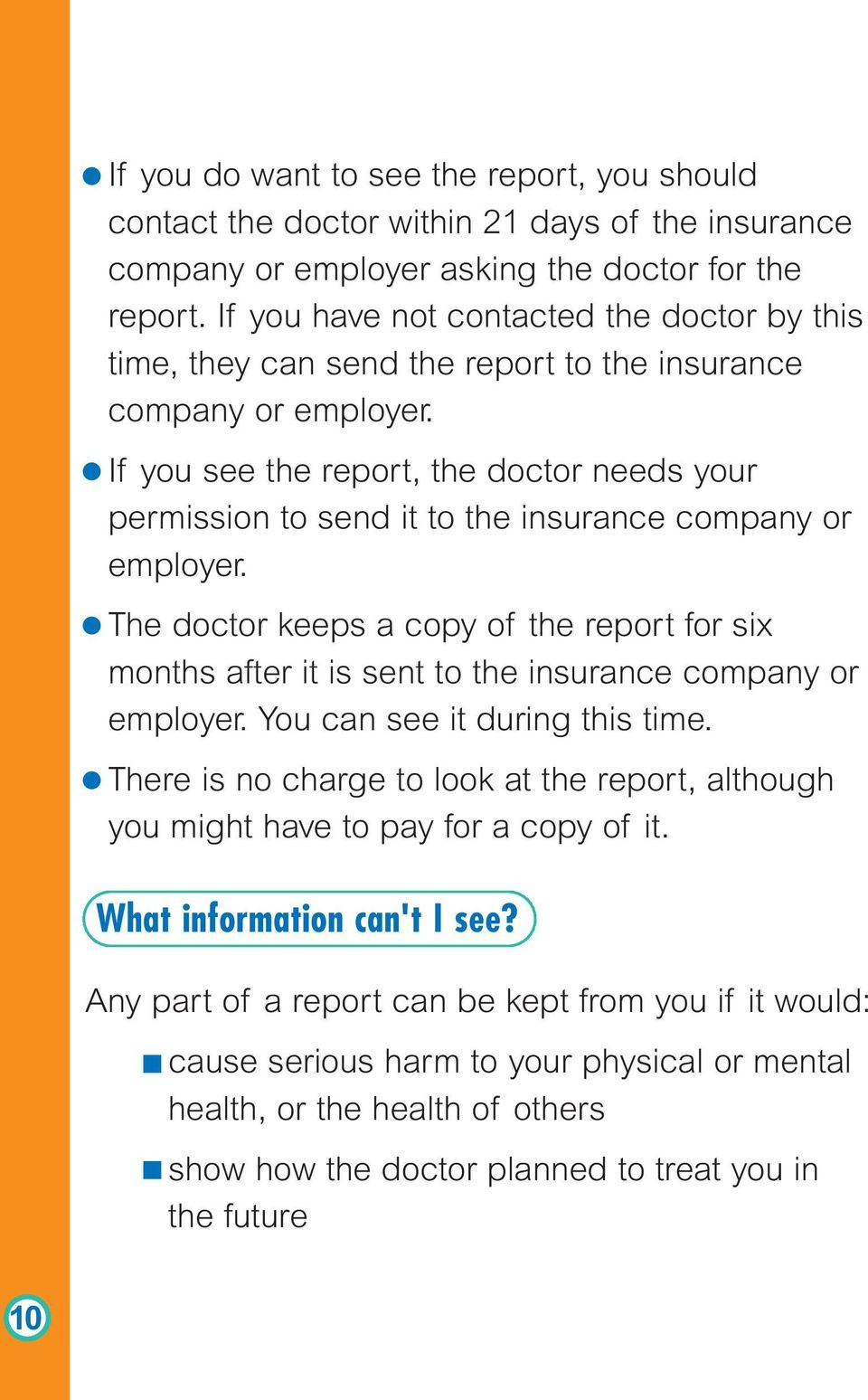 If you see the report, the doctor needs your permission to send it to the insurance company or employer.