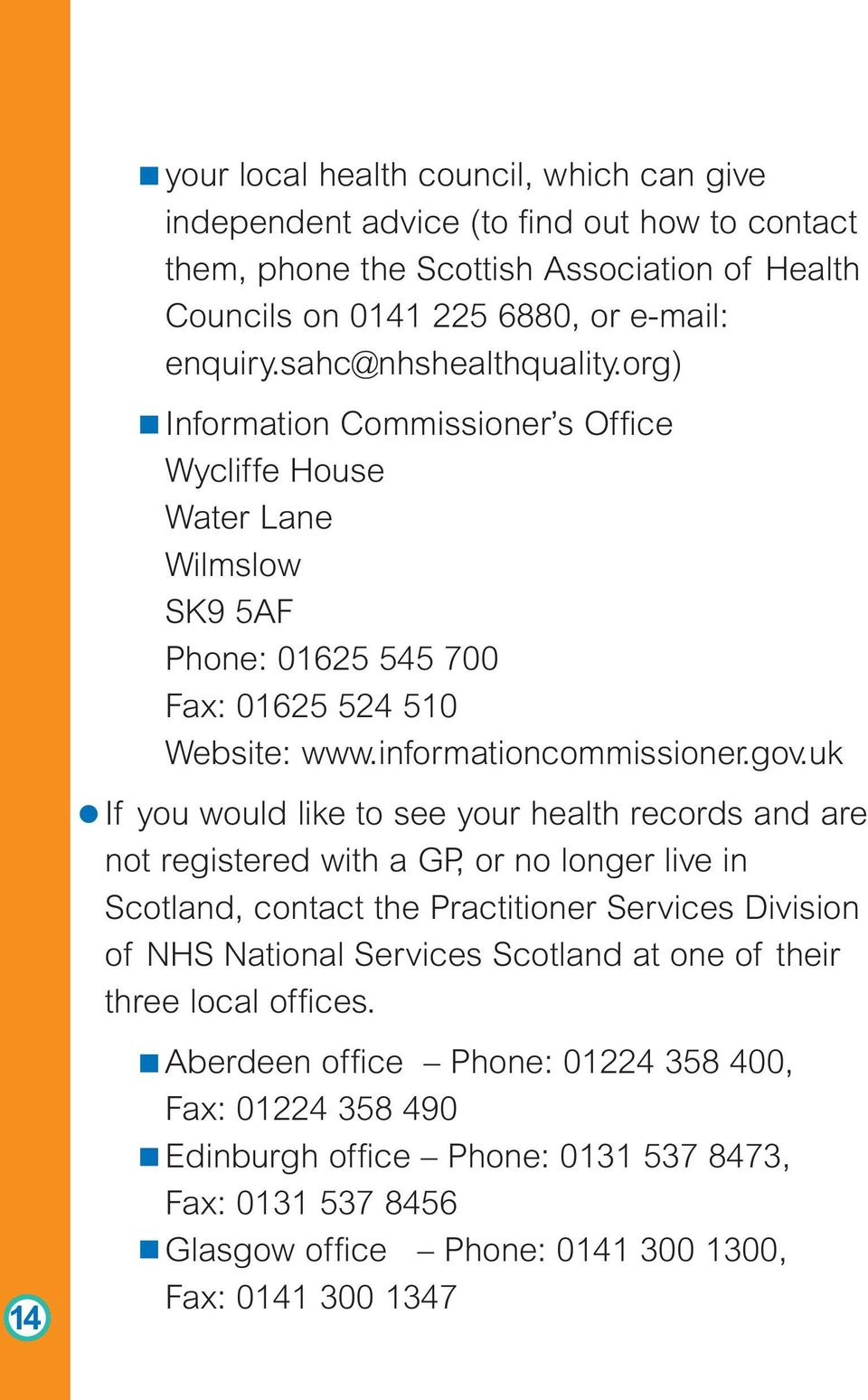 uk If you would like to see your health records and are not registered with a GP, or no longer live in Scotland, contact the Practitioner Services Division of NHS National Services Scotland