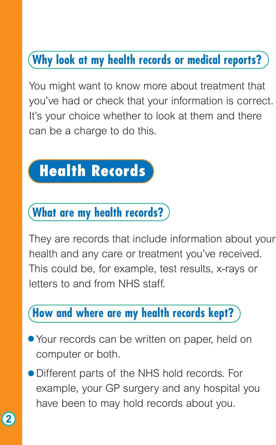 They are records that include information about your health and any care or treatment you ve received.