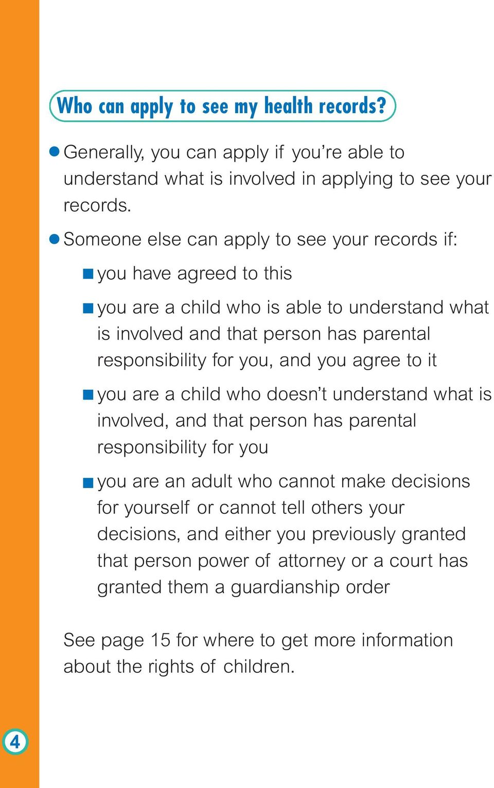 and you agree to it you are a child who doesn t understand what is involved, and that person has parental responsibility for you you are an adult who cannot make decisions for yourself