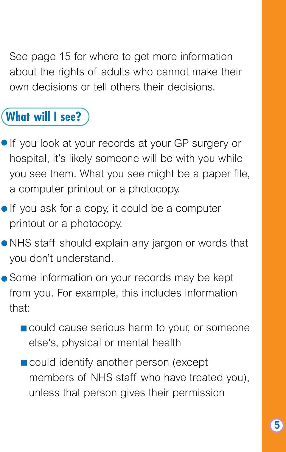 If you ask for a copy, it could be a computer printout or a photocopy. NHS staff should explain any jargon or words that you don t understand. Some information on your records may be kept from you.