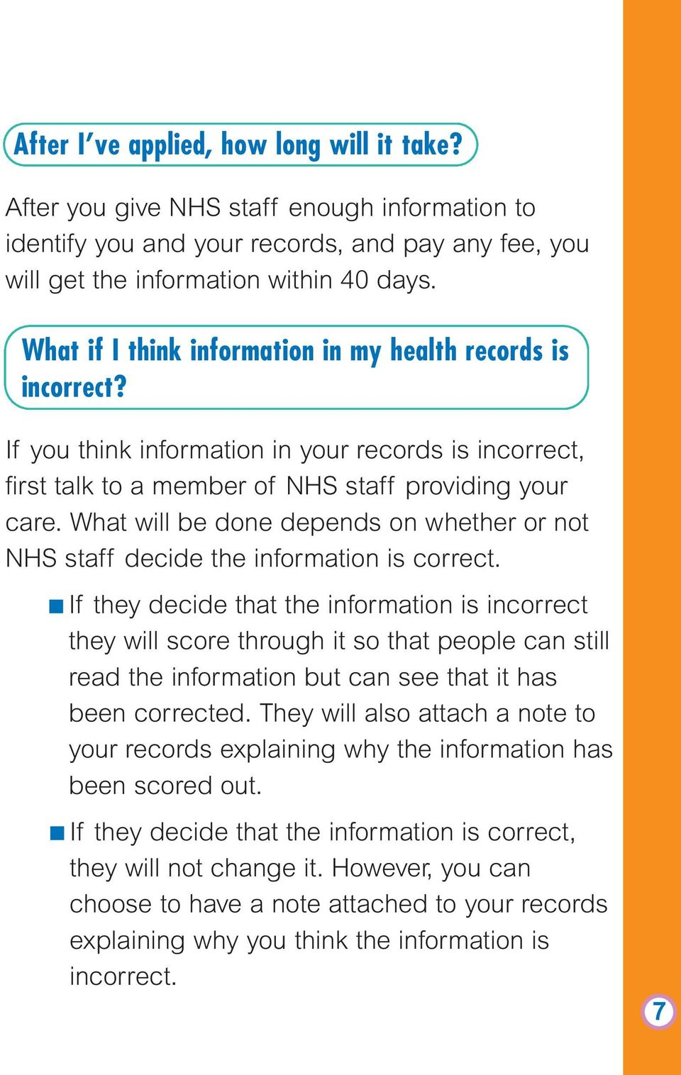 What will be done depends on whether or not NHS staff decide the information is correct.