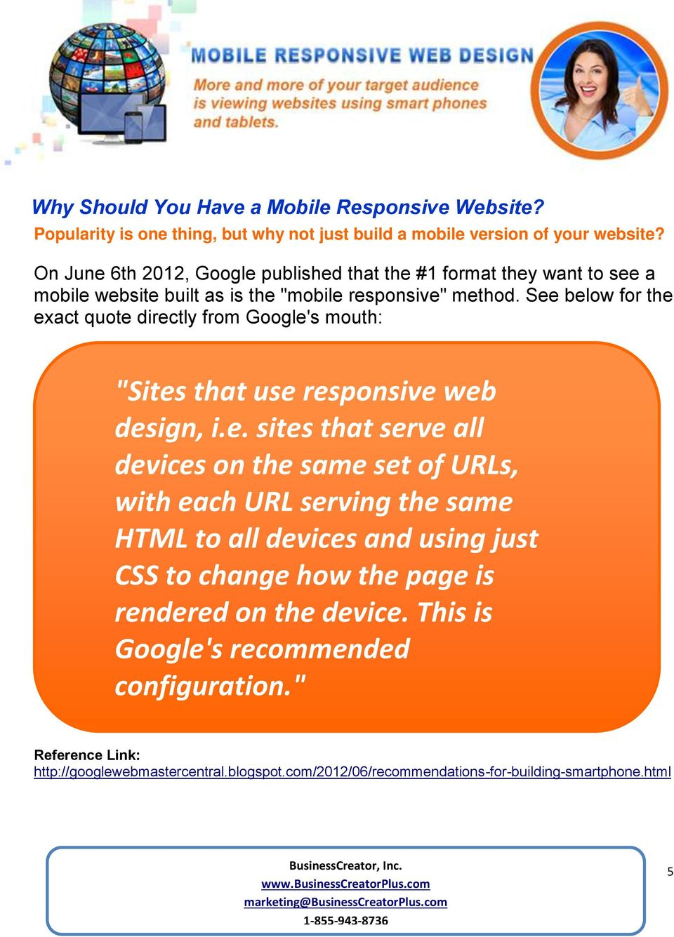 "See below for the exact quote directly from Google's mouth: ""Sites that use responsive web design, i.e. sites that serve all devices on the same set of URLs, with each URL"