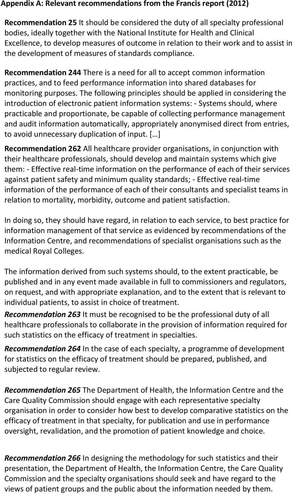 Recommendation 244 There is a need for all to accept common information practices, and to feed performance information into shared databases for monitoring purposes.