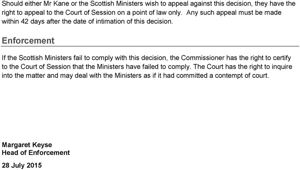 Enforcement If the Scottish Ministers fail to comply with this decision, the Commissioner has the right to certify to the Court of Session that the