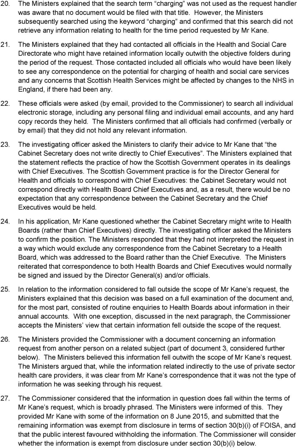 The Ministers explained that they had contacted all officials in the Health and Social Care Directorate who might have retained information locally outwith the objective folders during the period of