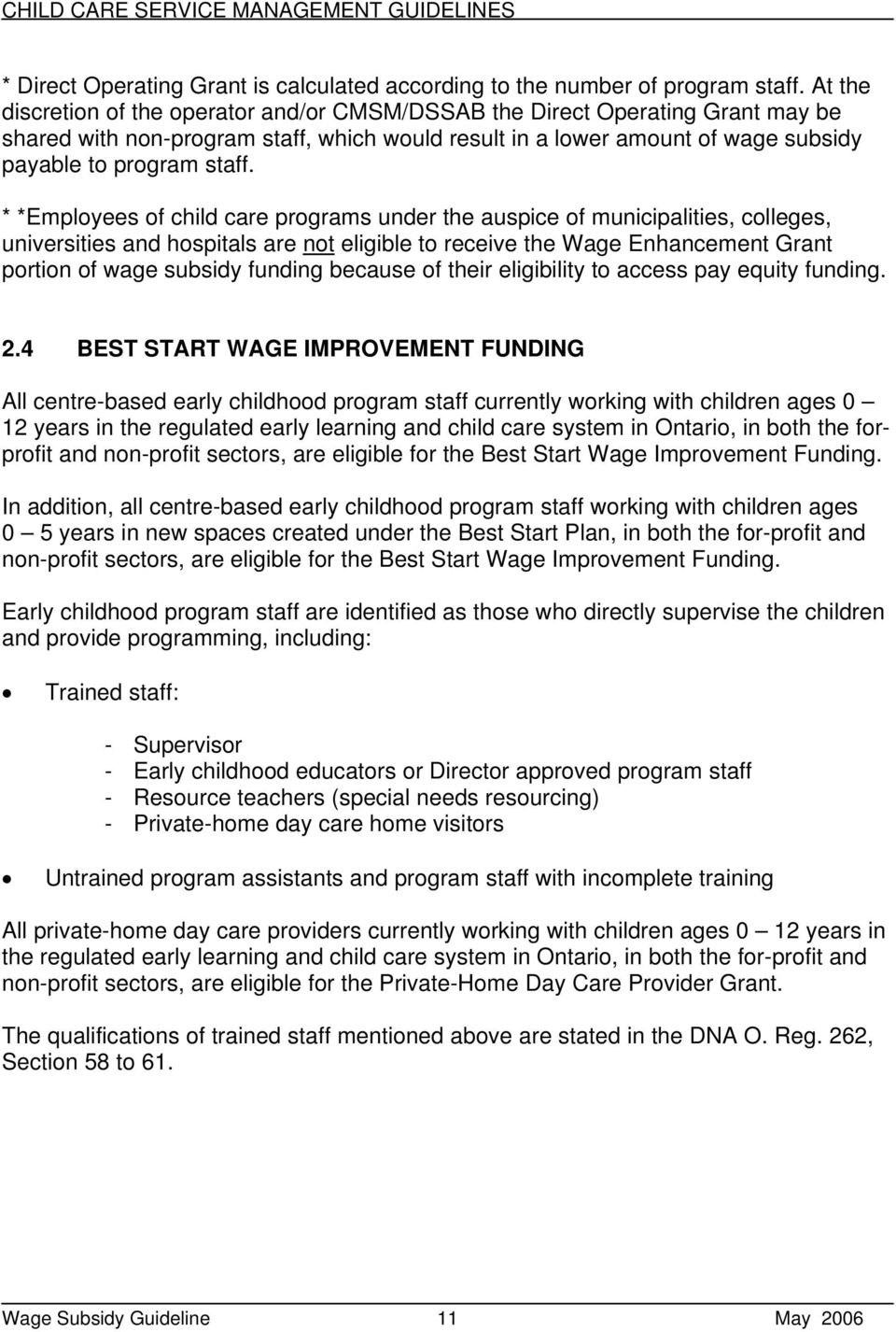 * *Employees of child care programs under the auspice of municipalities, colleges, universities and hospitals are not eligible to receive the Wage Enhancement Grant portion of wage subsidy funding