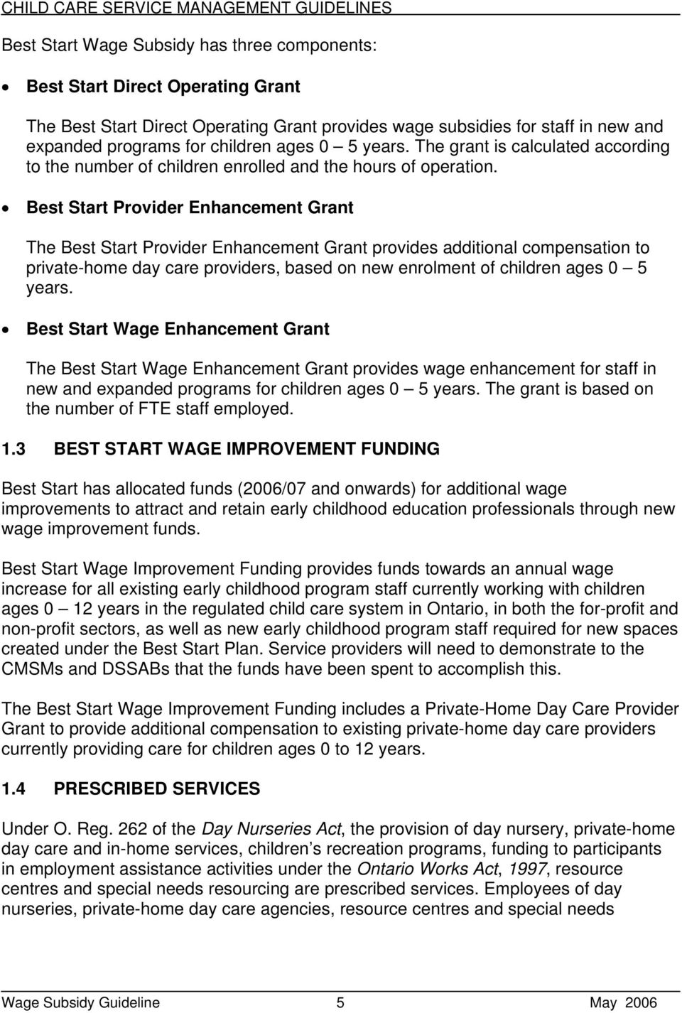 Best Start Provider Enhancement Grant The Best Start Provider Enhancement Grant provides additional compensation to private-home day care providers, based on new enrolment of children ages 0 5 years.