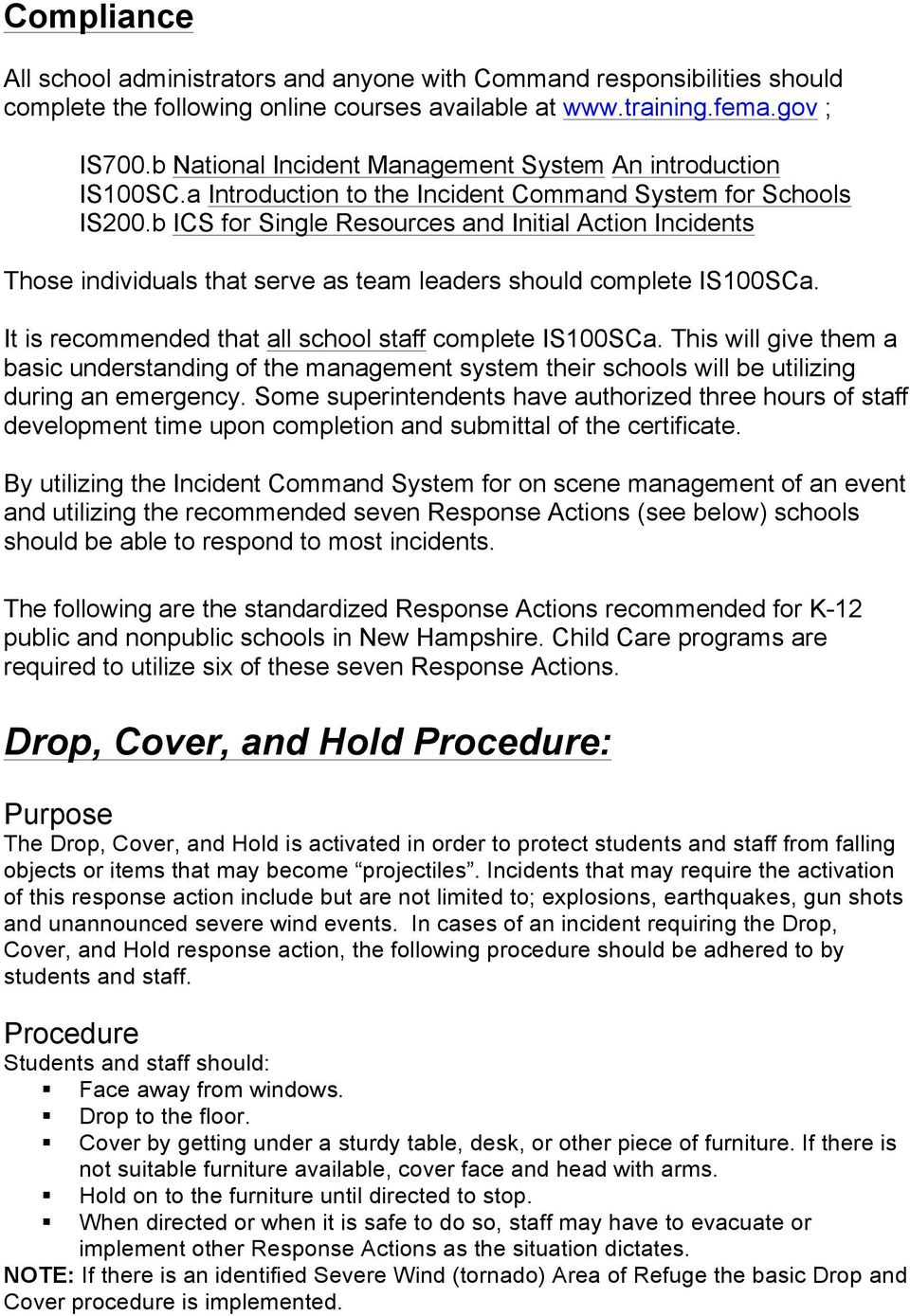 b ICS for Single Resources and Initial Action Incidents Those individuals that serve as team leaders should complete IS100SCa. It is recommended that all school staff complete IS100SCa.