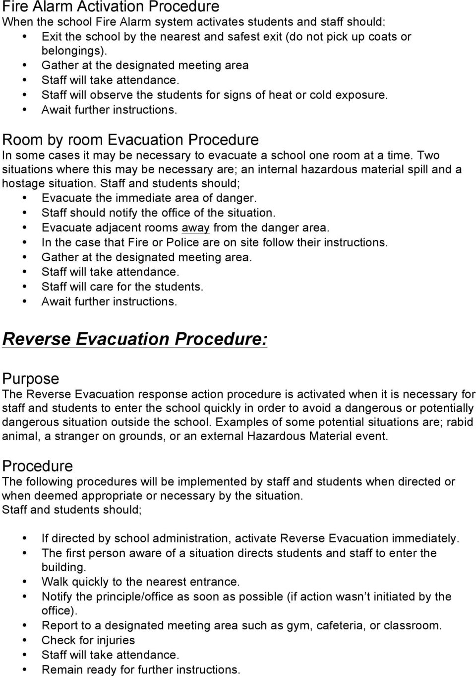 Room by room Evacuation In some cases it may be necessary to evacuate a school one room at a time.
