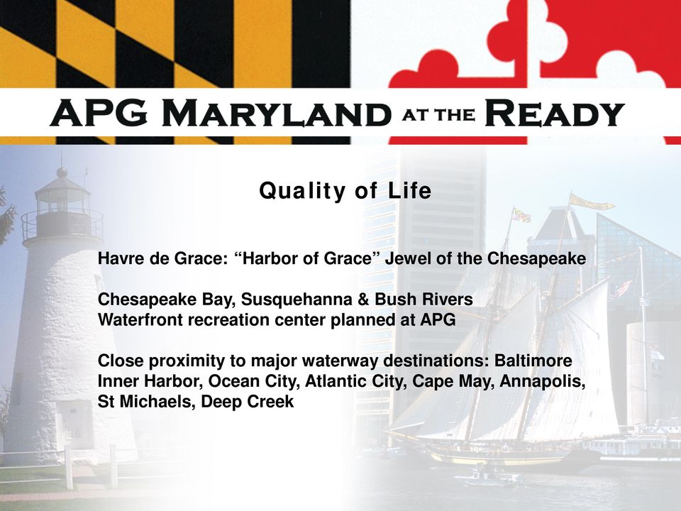 planned at APG Close proximity to major waterway destinations: Baltimore
