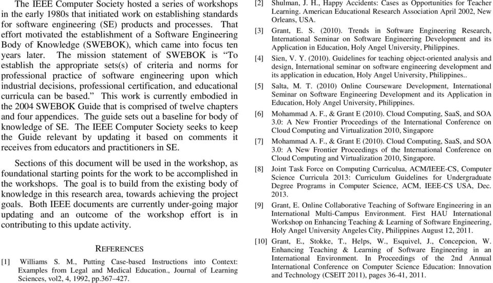 The mission statement of SWEBOK is To establish the appropriate sets(s) of criteria and norms for professional practice of software engineering upon which industrial decisions, professional