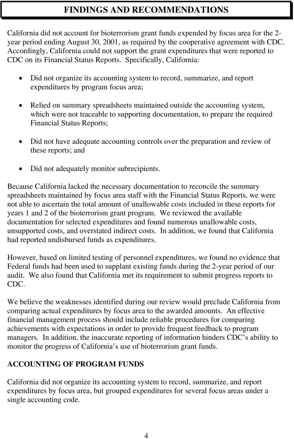 Specifically, California: Did not organize its accounting system to record, summarize, and report expenditures by program focus area; Relied on summary spreadsheets maintained outside the accounting