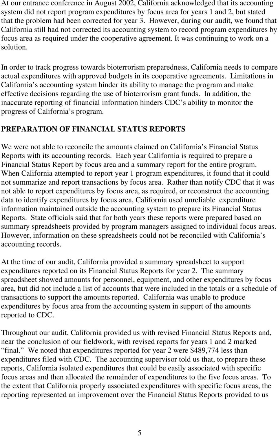 However, during our audit, we found that California still had not corrected its accounting system to record program expenditures by focus area as required under the cooperative agreement.