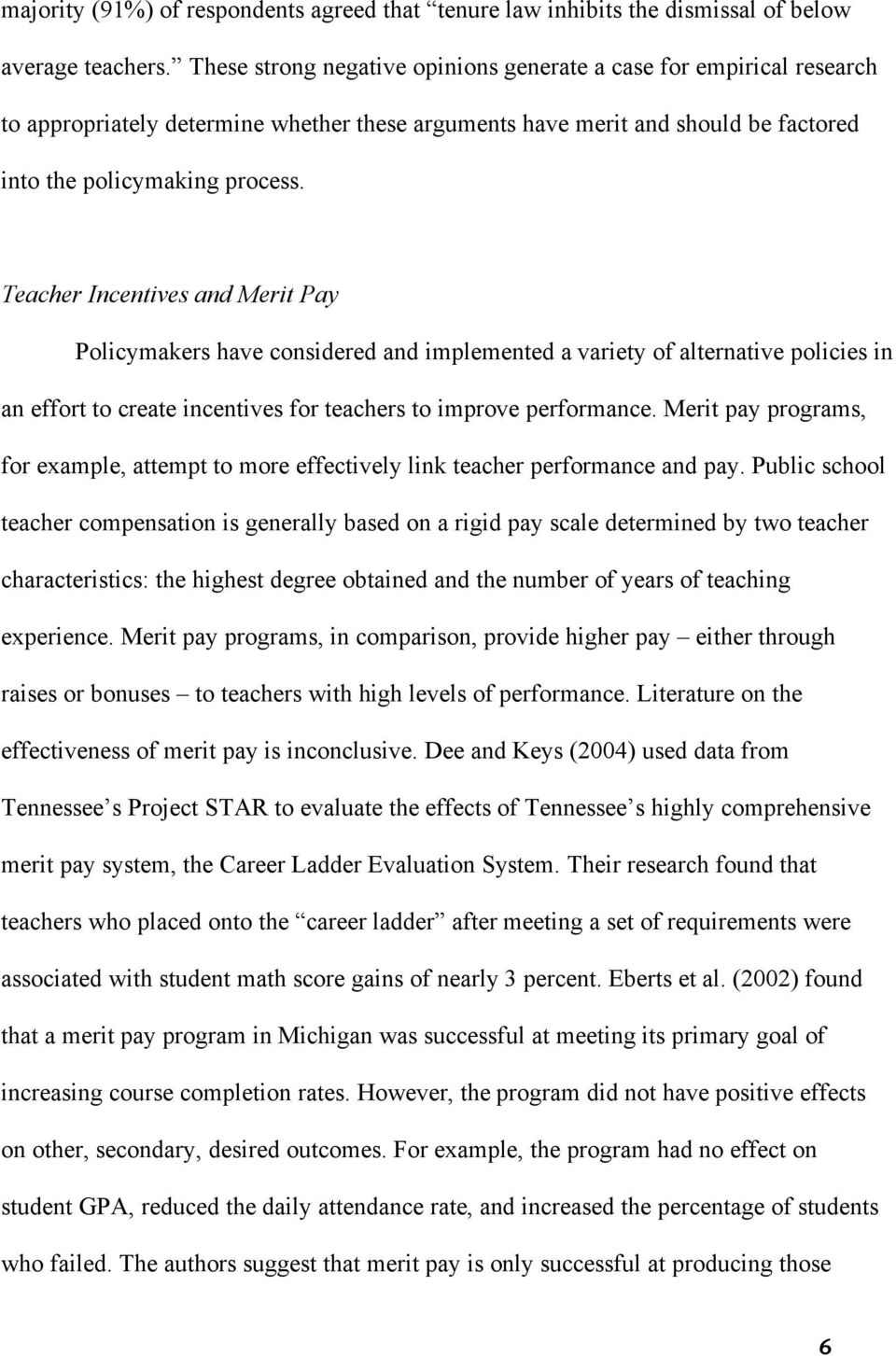 Teacher Incentives and Merit Pay Policymakers have considered and implemented a variety of alternative policies in an effort to create incentives for teachers to improve performance.