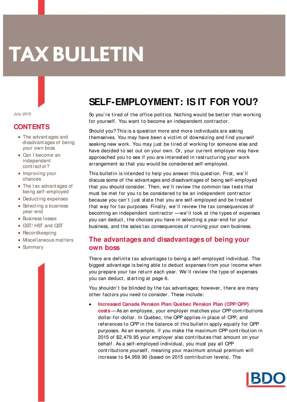 SELF-EMPLOYMENT: IS IT FOR YOU? So you re tired of the office politics. Nothing would be better than working for yourself. You want to become an independent contractor. Should you?