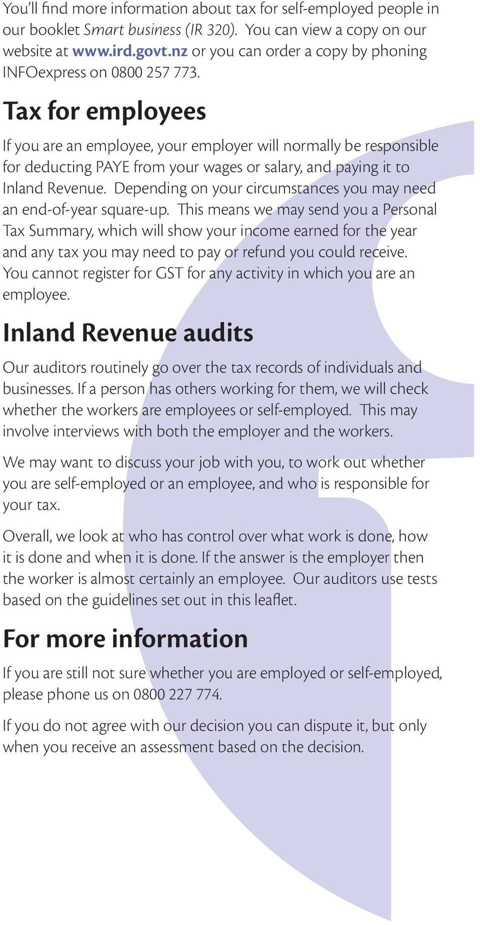 Tax for employees If you are an employee, your employer will normally be responsible for deducting PAYE from your wages or salary, and paying it to Inland Revenue.