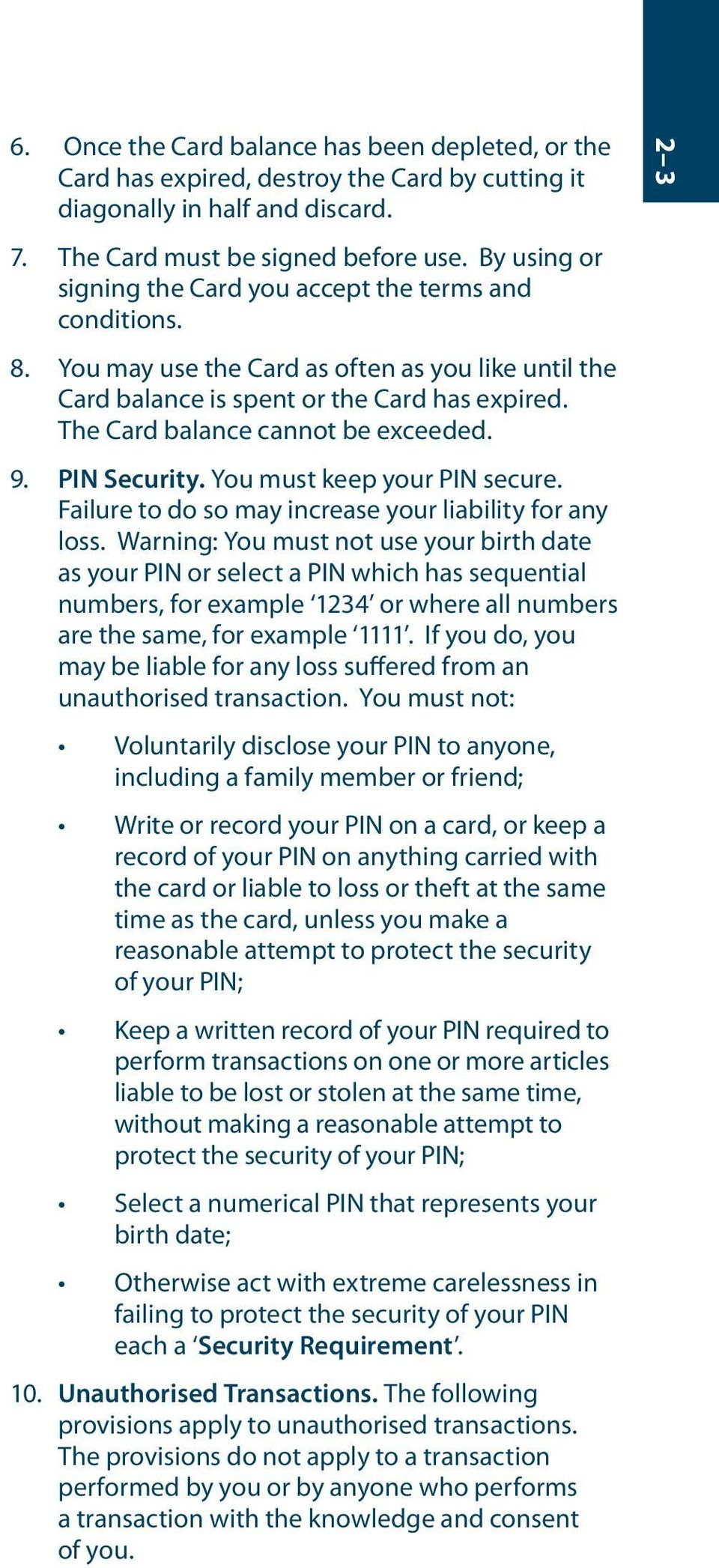 The Card balance cannot be exceeded. 9. PIN Security. You must keep your PIN secure. Failure to do so may increase your liability for any loss.