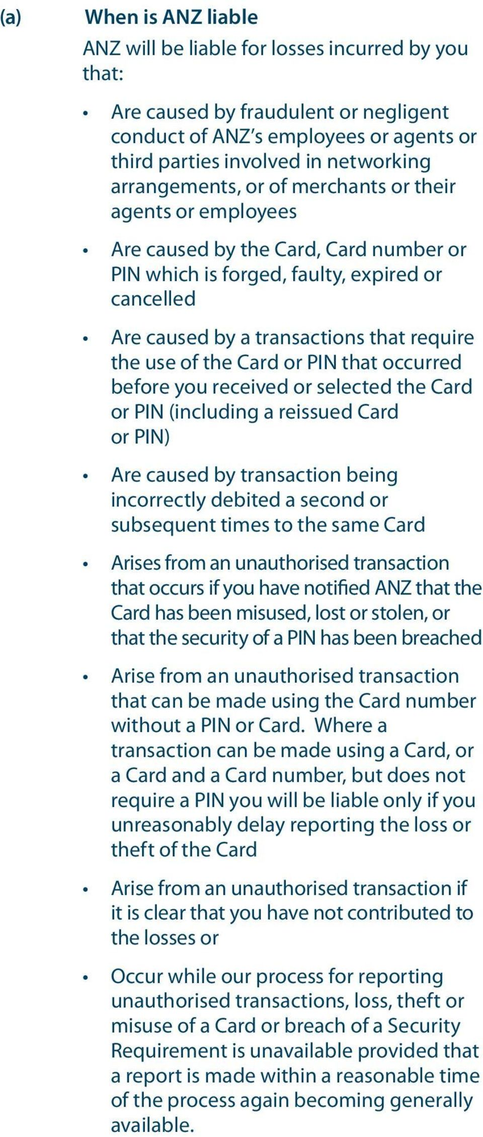 of the Card or PIN that occurred before you received or selected the Card or PIN (including a reissued Card or PIN) Are caused by transaction being incorrectly debited a second or subsequent times to