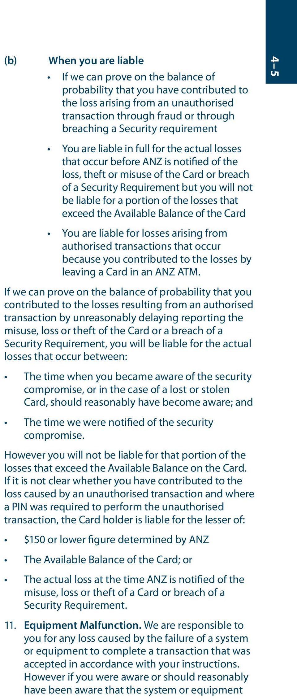 a portion of the losses that exceed the Available Balance of the Card You are liable for losses arising from authorised transactions that occur because you contributed to the losses by leaving a Card
