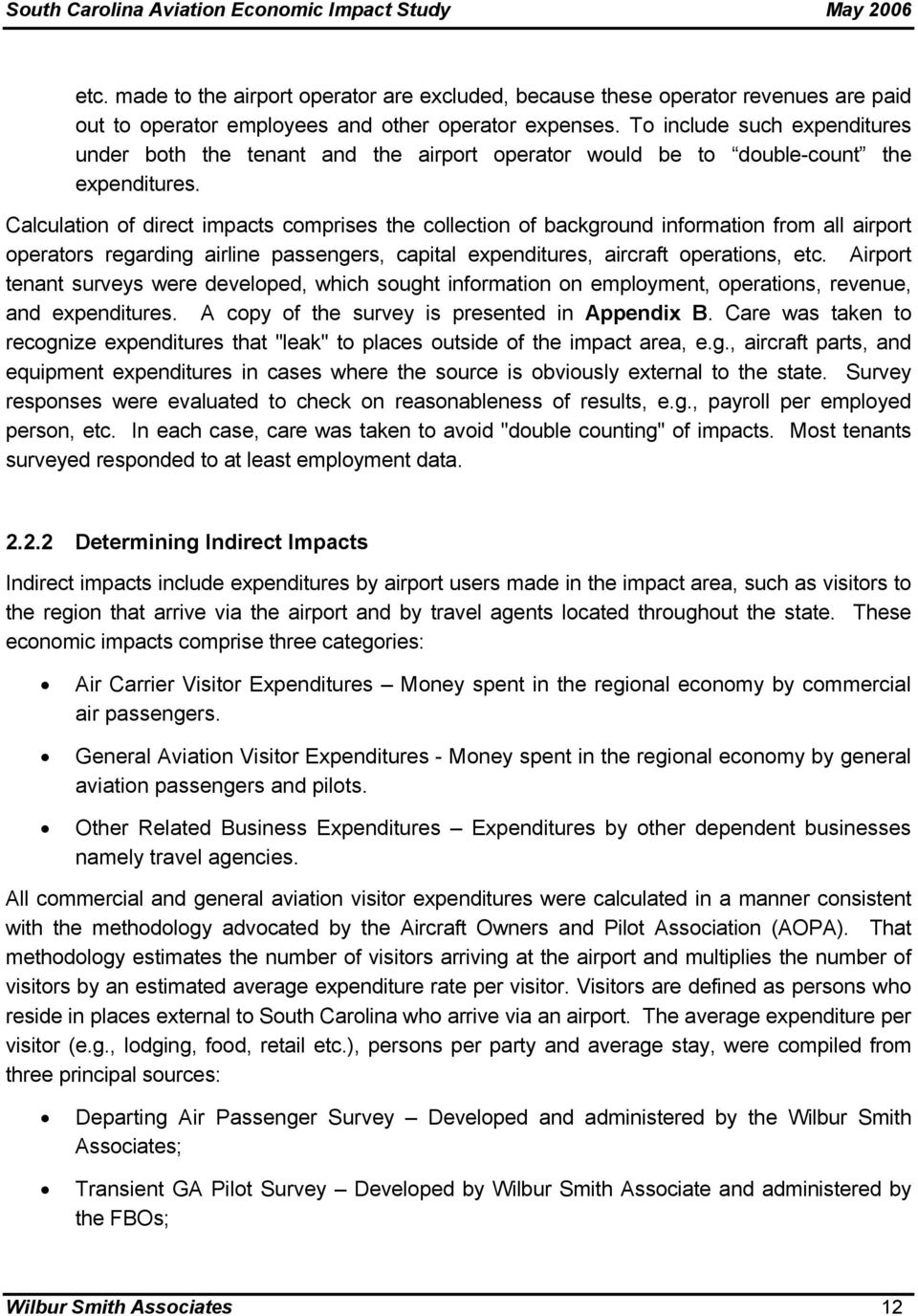 Calculation of direct impacts comprises the collection of background information from all airport operators regarding airline passengers, capital expenditures, aircraft operations, etc.