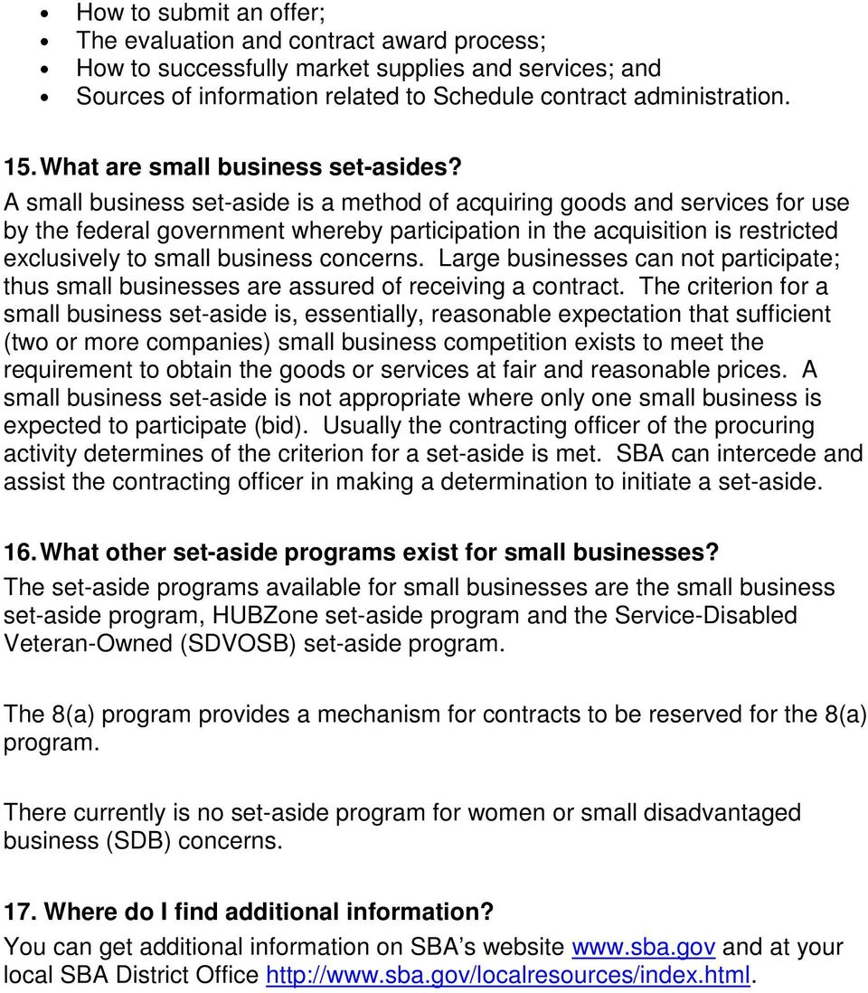 A small business set-aside is a method of acquiring goods and services for use by the federal government whereby participation in the acquisition is restricted exclusively to small business concerns.