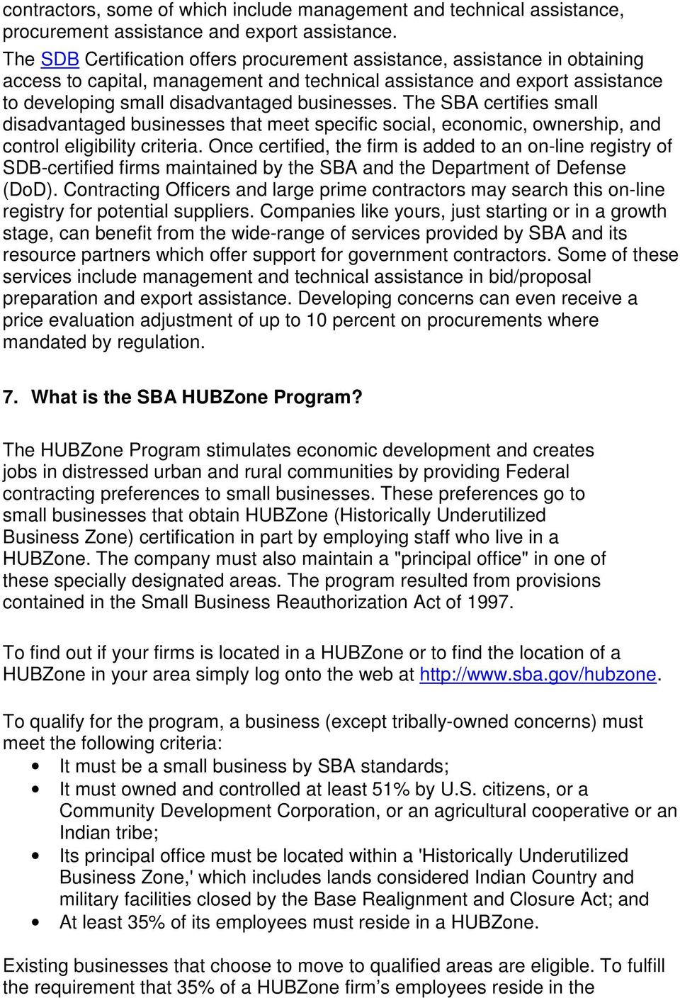 The SBA certifies small disadvantaged businesses that meet specific social, economic, ownership, and control eligibility criteria.