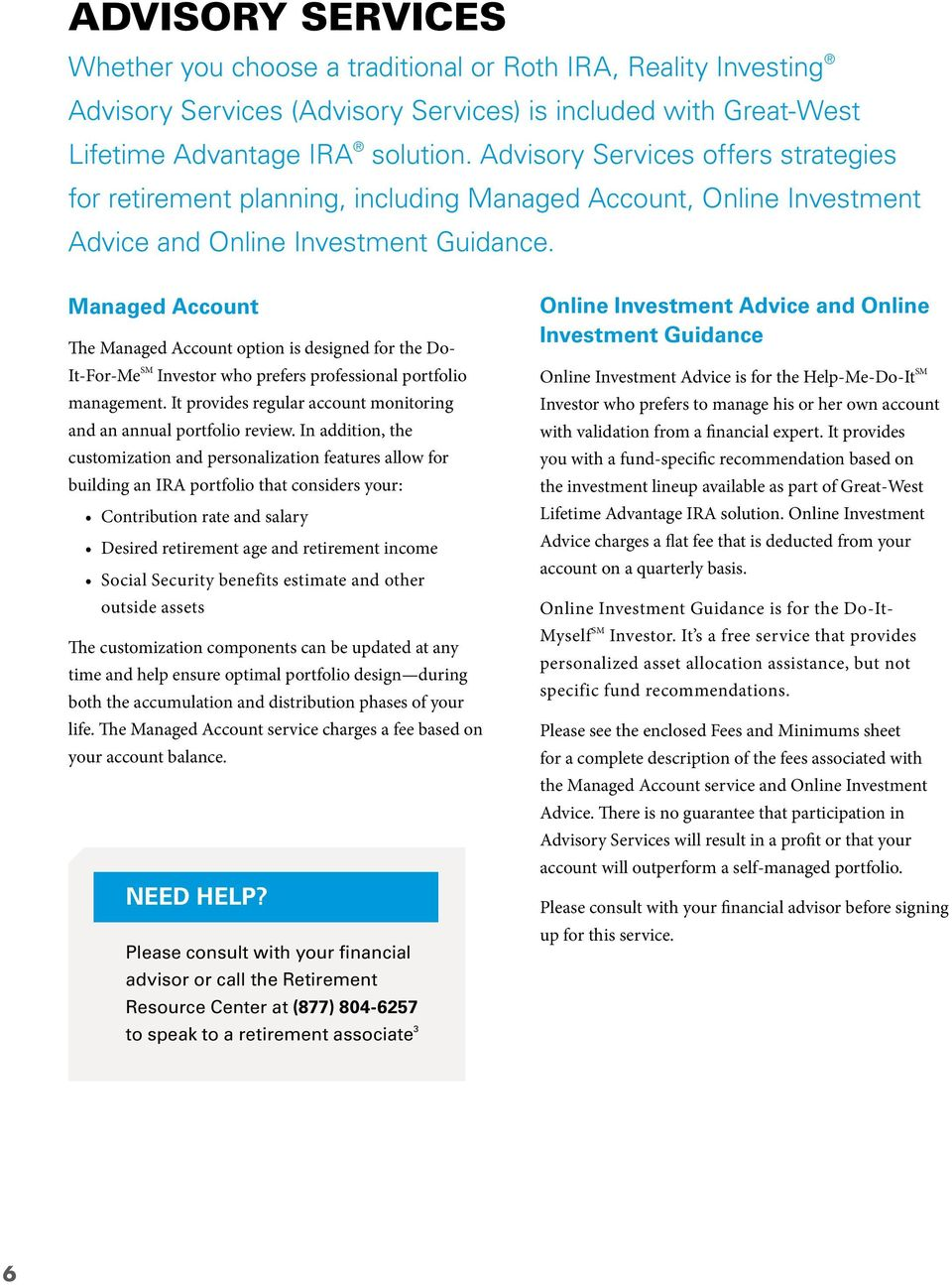 Managed Account The Managed Account option is designed for the Do- It-For-Me SM Investor who prefers professional portfolio management.