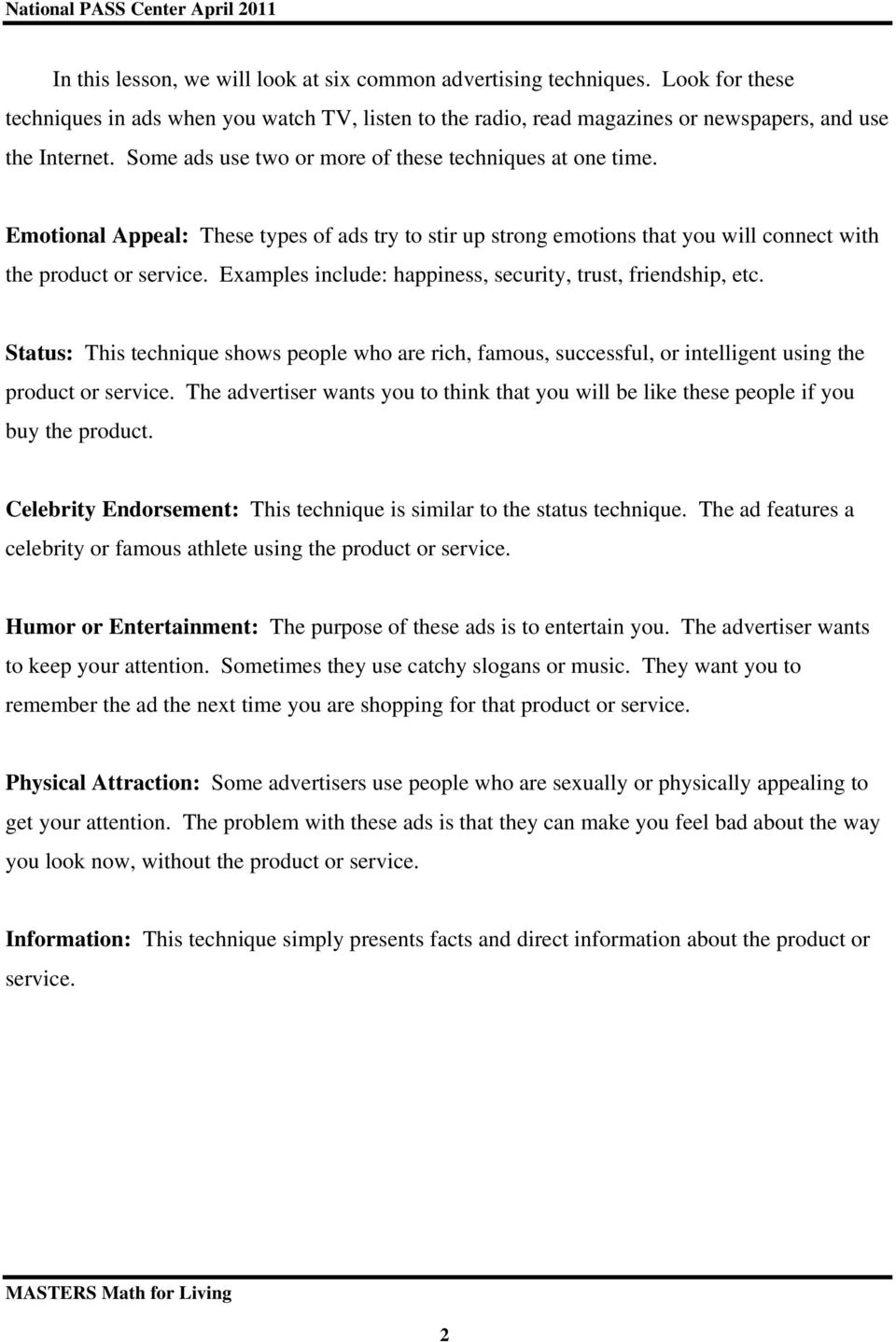 Examples include: happiness, security, trust, friendship, etc. Status: This technique shows people who are rich, famous, successful, or intelligent using the product or service.