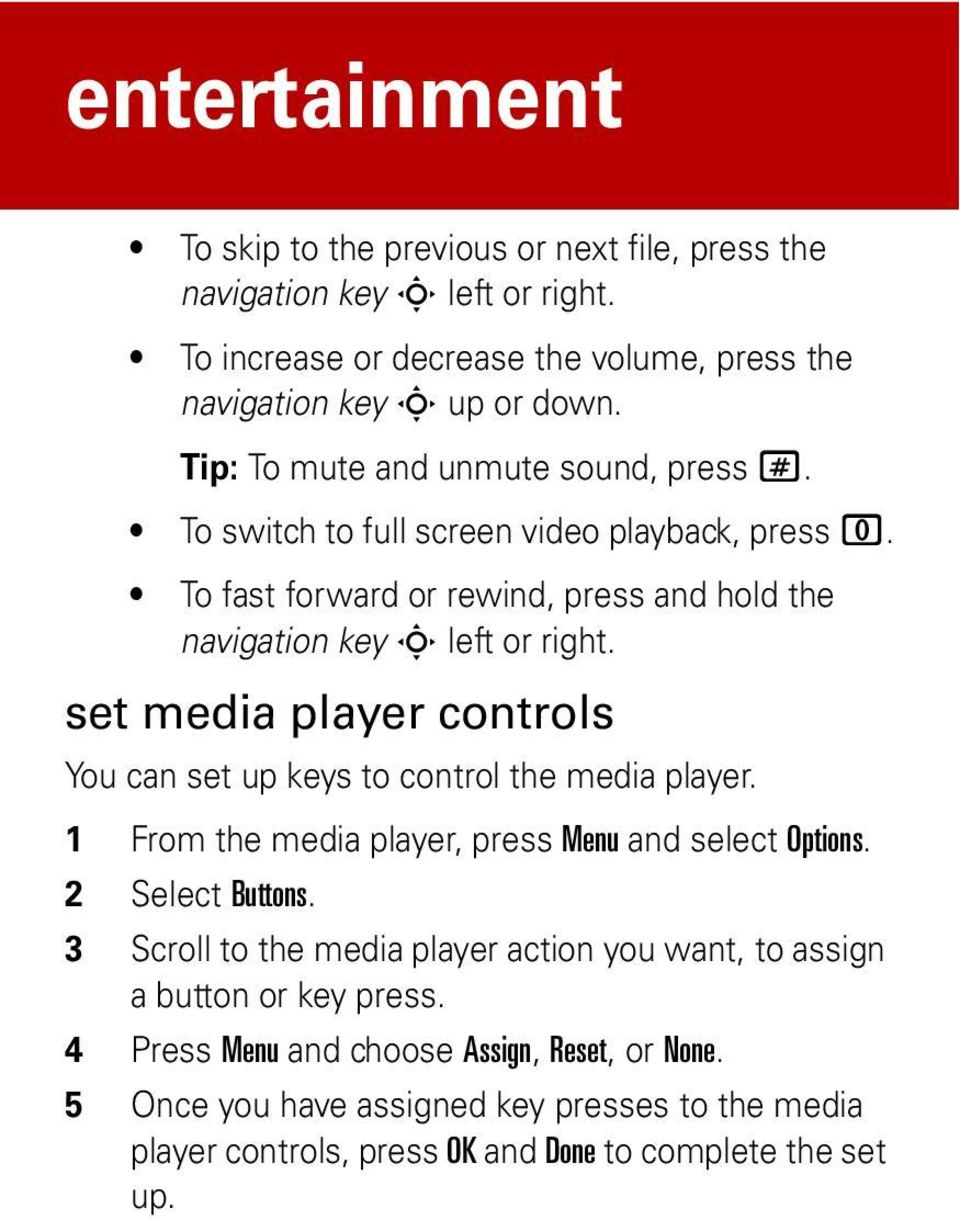 set media player controls You can set up keys to control the media player. 1 From the media player, press Menu and select Options. 2 Select Buttons.